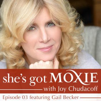 Gail Becker on She's Got Moxie with Gail Chudacoff