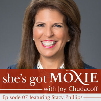 Stacy Phillips on She's Got Moxie with Joy Chudacoff