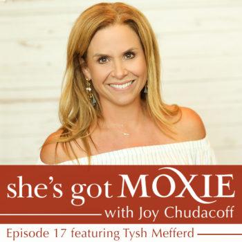 Tysh Mefferd on She's Got Moxie with Joy Chudacoff