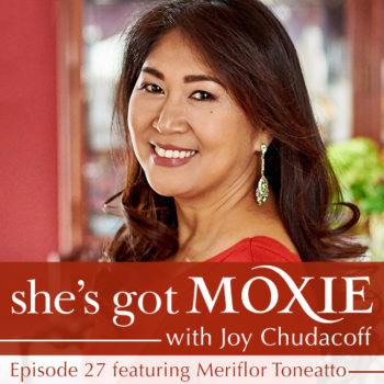 Meriflor Toneatto on She's Got Moxie with Joy Chudacoff