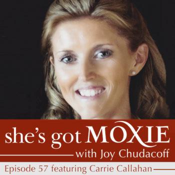 Carrie Callahan on She's Got Moxie with Joy Chudacoff