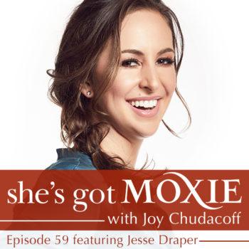 Jesse Draper on She's Got Moxie with Joy Chudacoff