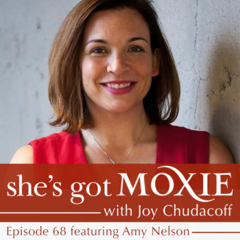 Amy Nelson on She's Got Moxie with Joy Chudacoff