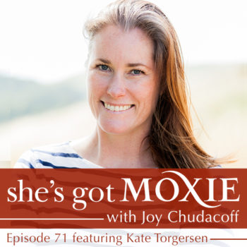 Kate Torgersen on She's Got Moxie with Joy Chudacoff