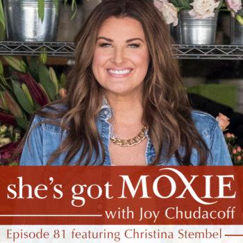 Christina Stembel on She's Got Moxie with Joy Chudacoff