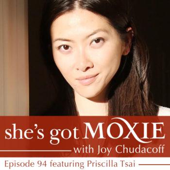 Priscilla Tsai on She's Got Moxie with Joy Chudacoff