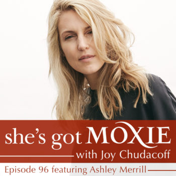Ashley Merrill on She's Got Moxie with Joy Chudacoff