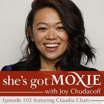 Claudia Chan on She's Got Moxie with Joy Chudacoff