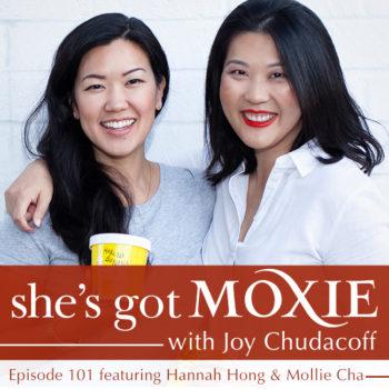 Hannah Hong & Mollie Cha on She's Got Moxie with Joy Chudacoff
