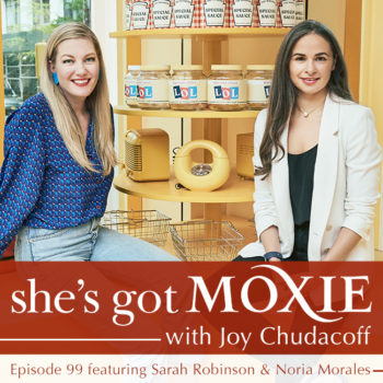 Sarah Robinson + Noria Morales on She's Got Moxie with Joy Chudacoff