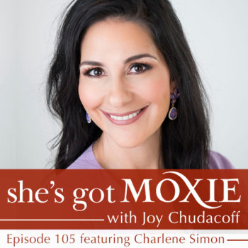 Charlene Simon on She's Got Moxie with Joy Chudacoff