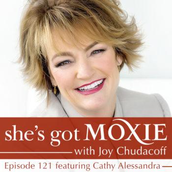 Cathy Alessandra on She's Got Moxie with Joy Chudacoff