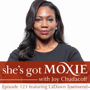 LaDawn Townsend on She's Got Moxie with Joy Chudacoff
