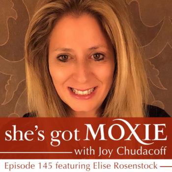 Elise Rosenstock on She's Got Moxie with Joy Chudacoff