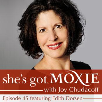Edith Dorsen on She's Got Moxie with Joy Chudacoff